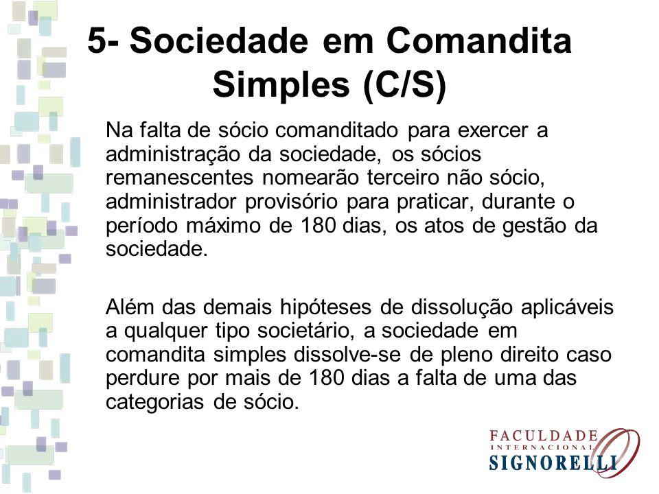 5- Sociedade em Comandita Simples (C/S) Na falta de sócio comanditado para exercer a administração da sociedade, os sócios remanescentes nomearão terc
