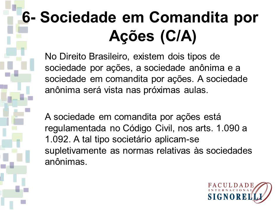 6- Sociedade em Comandita por Ações (C/A) No Direito Brasileiro, existem dois tipos de sociedade por ações, a sociedade anônima e a sociedade em comandita por ações.