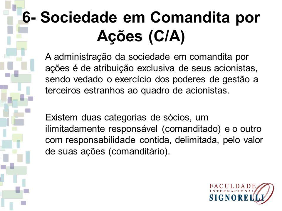 6- Sociedade em Comandita por Ações (C/A) A administração da sociedade em comandita por ações é de atribuição exclusiva de seus acionistas, sendo vedado o exercício dos poderes de gestão a terceiros estranhos ao quadro de acionistas.
