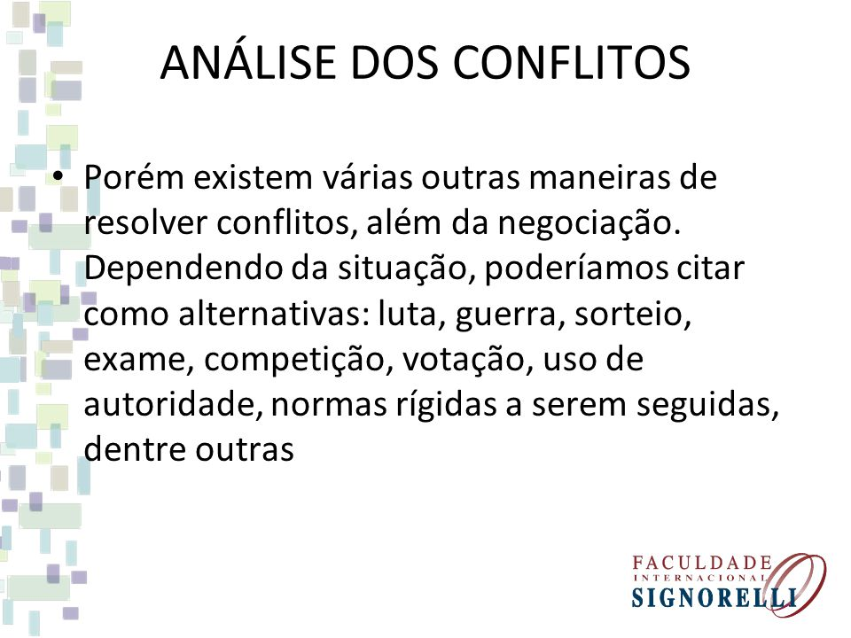 ANÁLISE DOS CONFLITOS Porém existem várias outras maneiras de resolver conflitos, além da negociação. Dependendo da situação, poderíamos citar como al