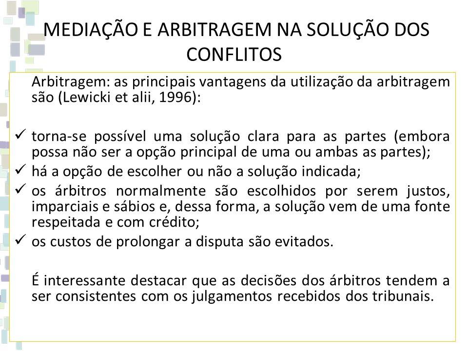 MEDIAÇÃO E ARBITRAGEM NA SOLUÇÃO DOS CONFLITOS Arbitragem: as principais vantagens da utilização da arbitragem são (Lewicki et alii, 1996): torna-se p