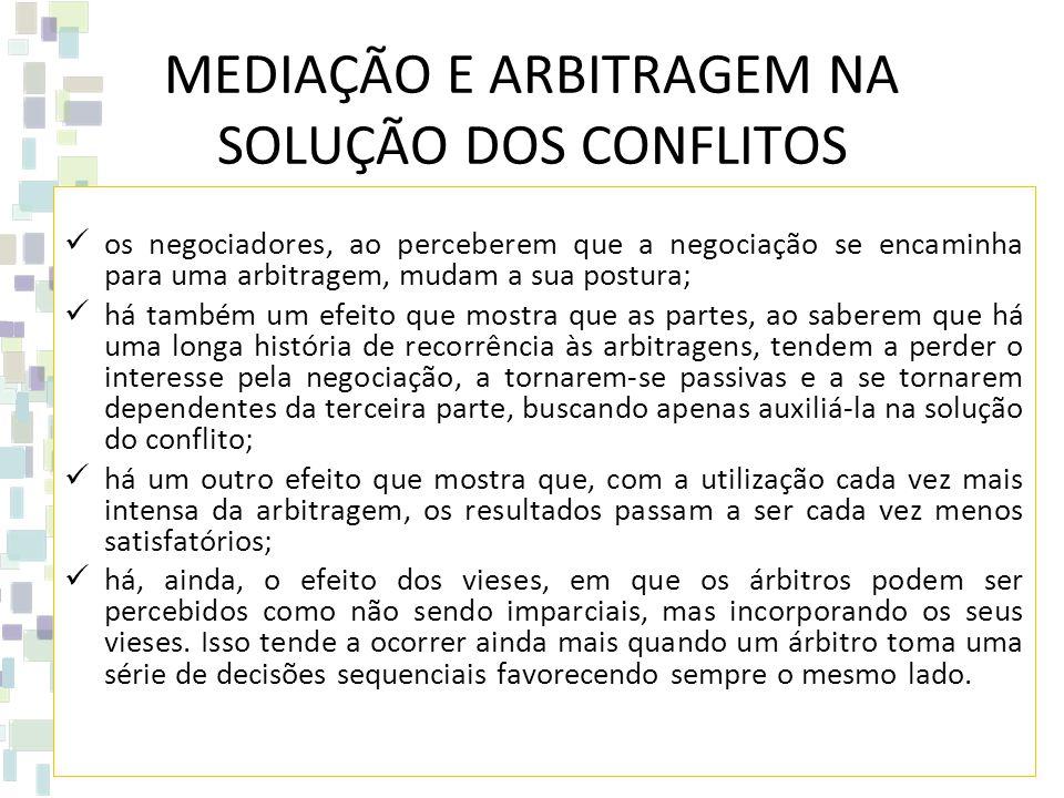 MEDIAÇÃO E ARBITRAGEM NA SOLUÇÃO DOS CONFLITOS os negociadores, ao perceberem que a negociação se encaminha para uma arbitragem, mudam a sua postura;