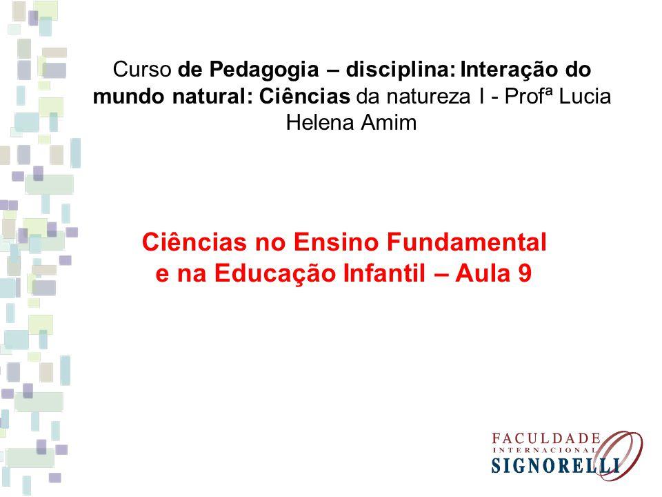Histórico do ensino de Ciências O ensino das Ciências tem sido praticado de acordo com diferentes propostas educacionais.