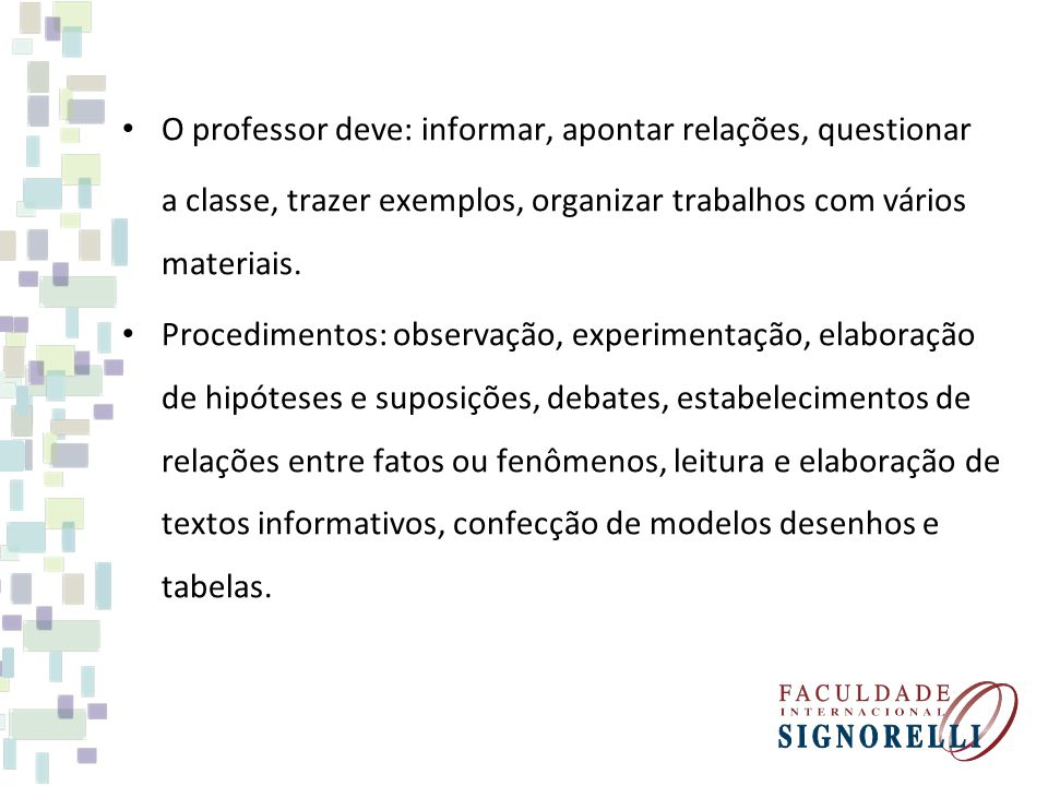 O professor deve: informar, apontar relações, questionar a classe, trazer exemplos, organizar trabalhos com vários materiais.