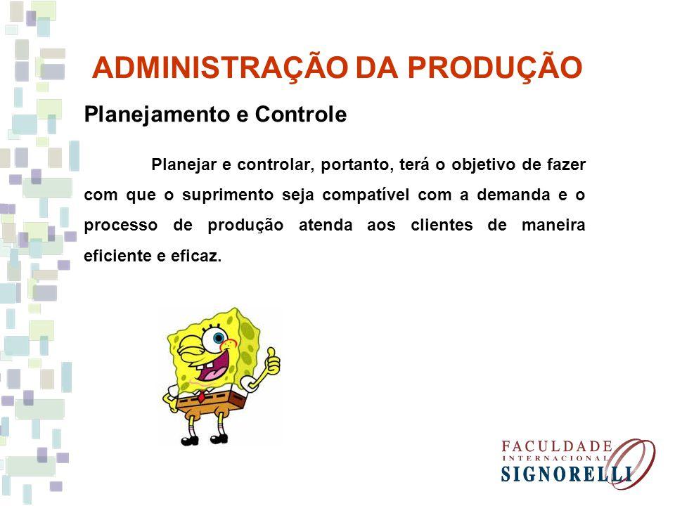 Planejamento e Controle Planejar e controlar, portanto, terá o objetivo de fazer com que o suprimento seja compatível com a demanda e o processo de pr