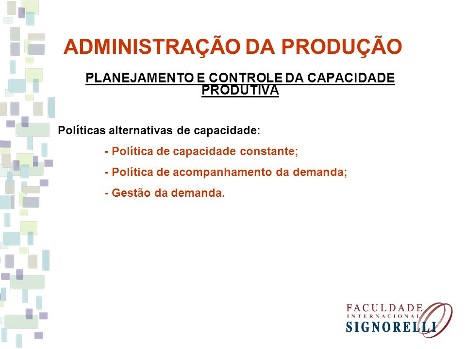 ADMINISTRAÇÃO DA PRODUÇÃO PLANEJAMENTO E CONTROLE DA CAPACIDADE PRODUTIVA Políticas alternativas de capacidade: - Política de capacidade constante; -