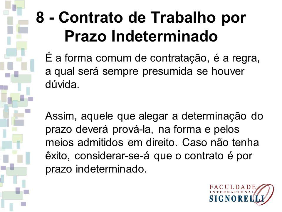 8 - Contrato de Trabalho por Prazo Indeterminado É a forma comum de contratação, é a regra, a qual será sempre presumida se houver dúvida. Assim, aque