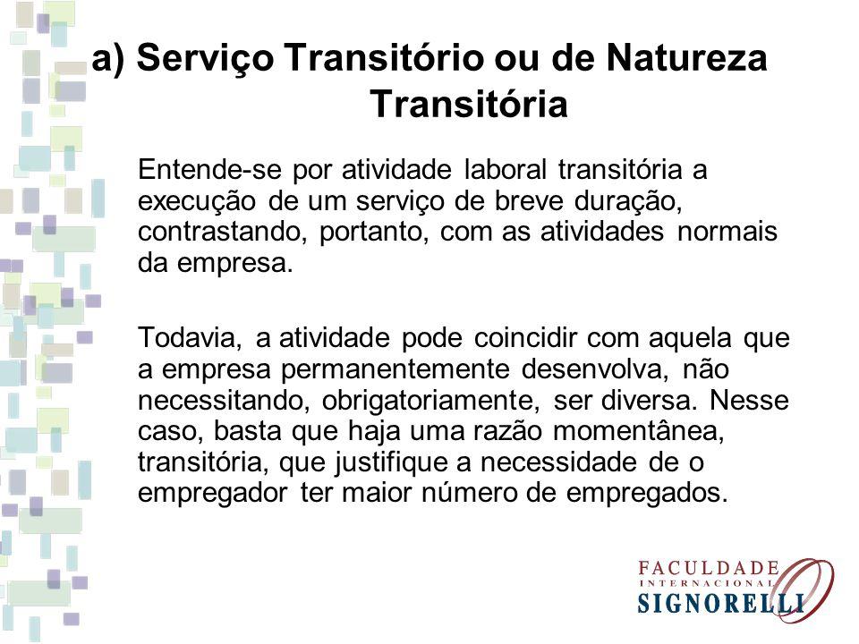 a) Serviço Transitório ou de Natureza Transitória Entende-se por atividade laboral transitória a execução de um serviço de breve duração, contrastando