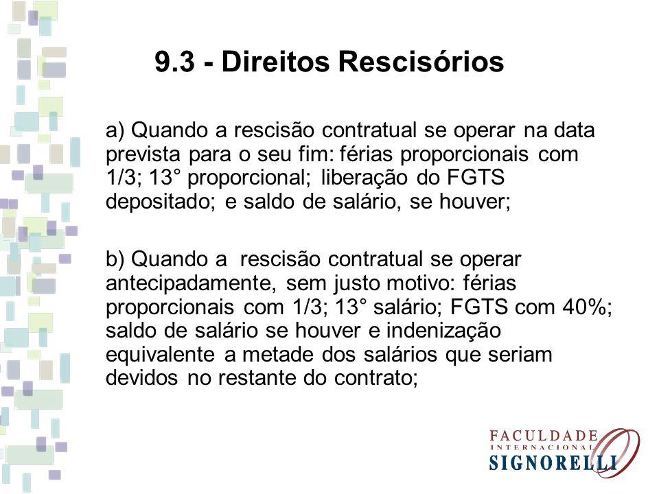 9.3 - Direitos Rescisórios a) Quando a rescisão contratual se operar na data prevista para o seu fim: férias proporcionais com 1/3; 13° proporcional;
