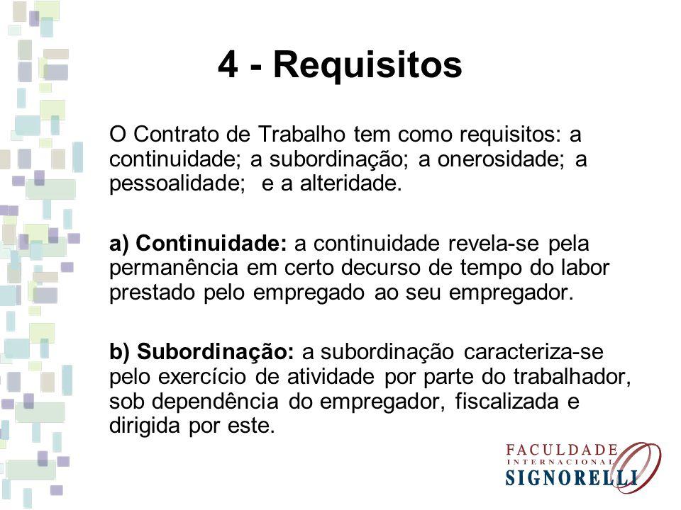4 - Requisitos O Contrato de Trabalho tem como requisitos: a continuidade; a subordinação; a onerosidade; a pessoalidade; e a alteridade. a) Continuid