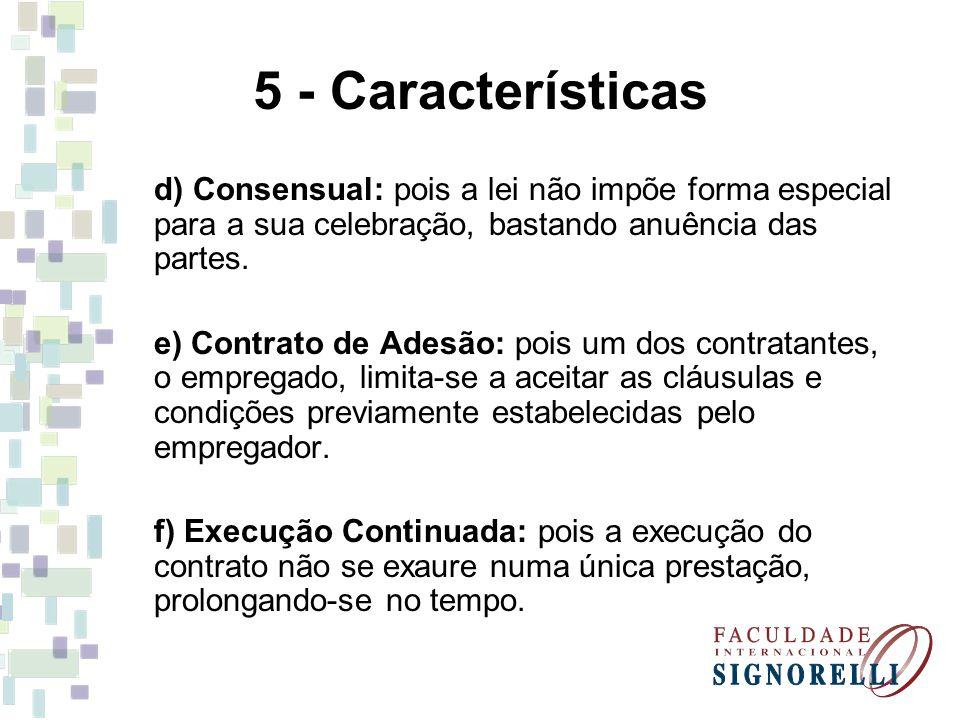 5 - Características d) Consensual: pois a lei não impõe forma especial para a sua celebração, bastando anuência das partes. e) Contrato de Adesão: poi