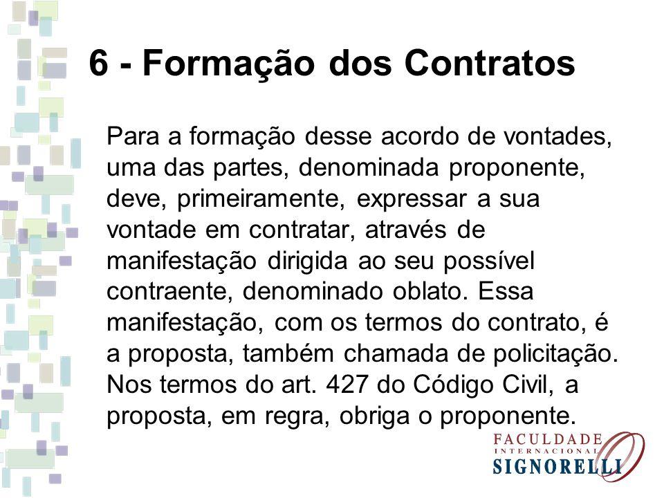 6 - Formação dos Contratos Para a formação desse acordo de vontades, uma das partes, denominada proponente, deve, primeiramente, expressar a sua vonta