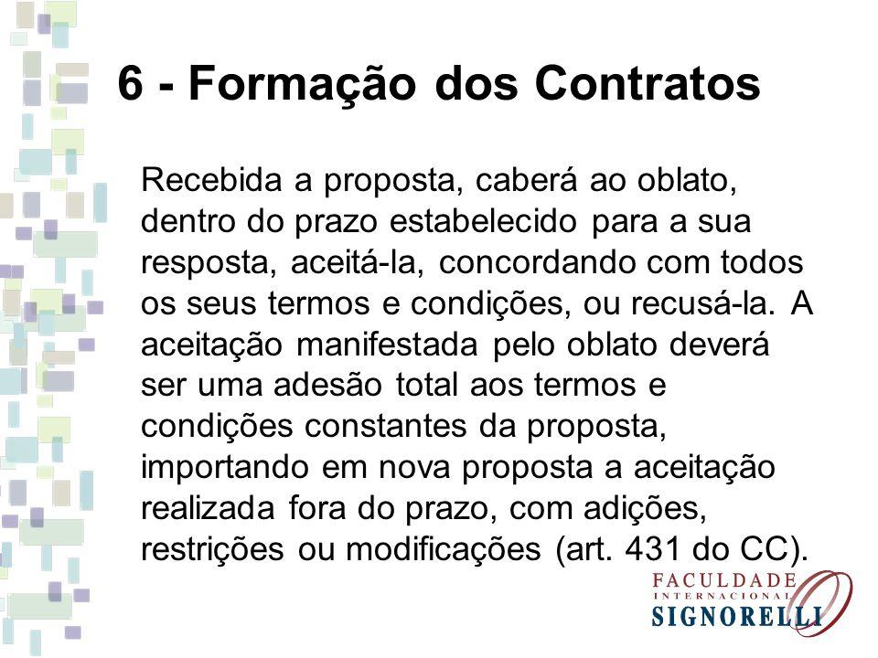 6 - Formação dos Contratos Recebida a proposta, caberá ao oblato, dentro do prazo estabelecido para a sua resposta, aceitá-la, concordando com todos o