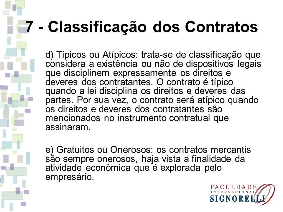 7 - Classificação dos Contratos d) Típicos ou Atípicos: trata-se de classificação que considera a existência ou não de dispositivos legais que discipl