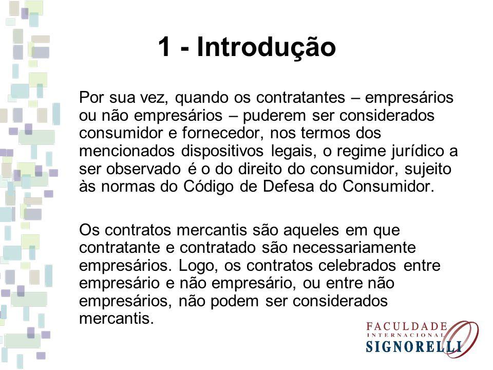1 - Introdução Por sua vez, quando os contratantes – empresários ou não empresários – puderem ser considerados consumidor e fornecedor, nos termos dos