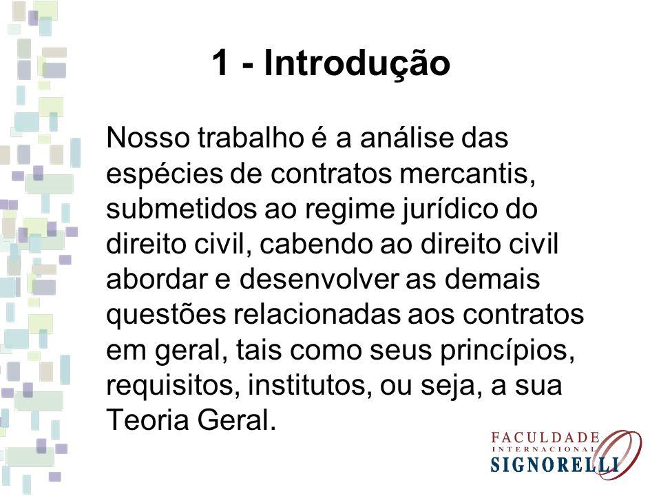 1 - Introdução Nosso trabalho é a análise das espécies de contratos mercantis, submetidos ao regime jurídico do direito civil, cabendo ao direito civi