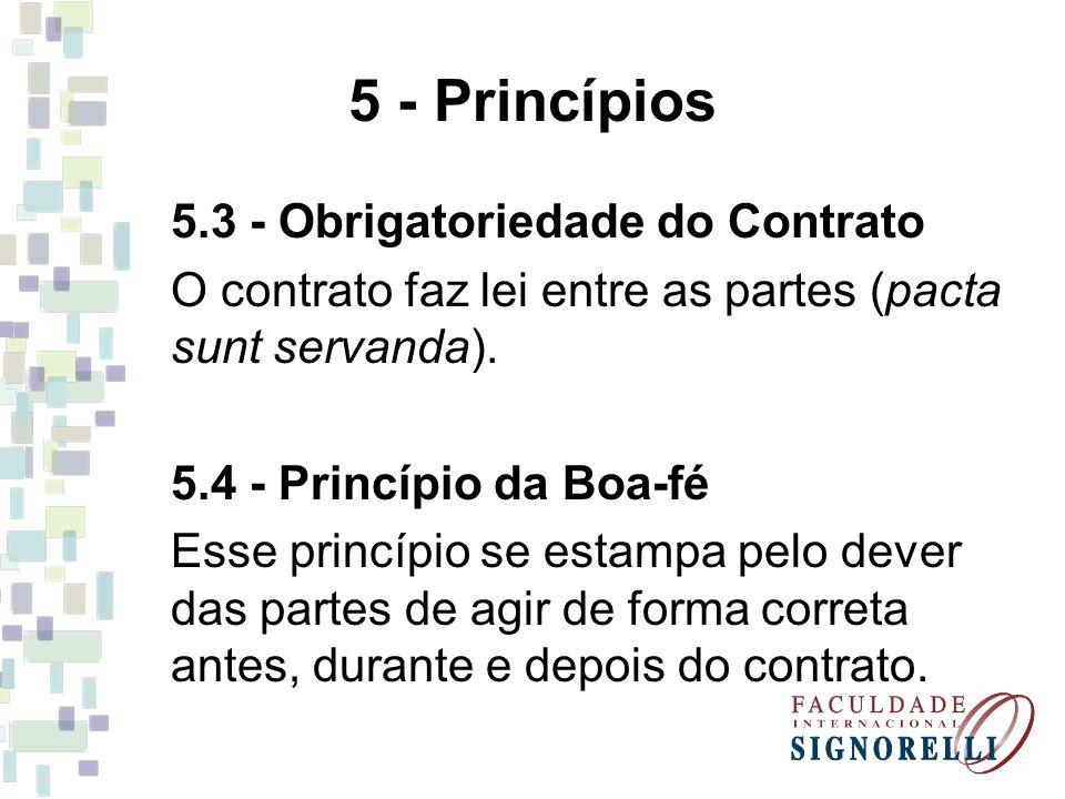 5 - Princípios 5.3 - Obrigatoriedade do Contrato O contrato faz lei entre as partes (pacta sunt servanda). 5.4 - Princípio da Boa-fé Esse princípio se
