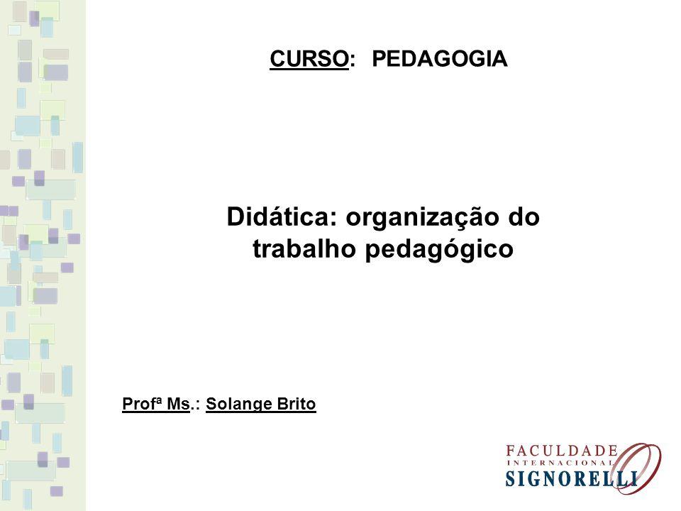 Didática: organização do trabalho pedagógico CURSO: PEDAGOGIA Profª Ms.: Solange Brito