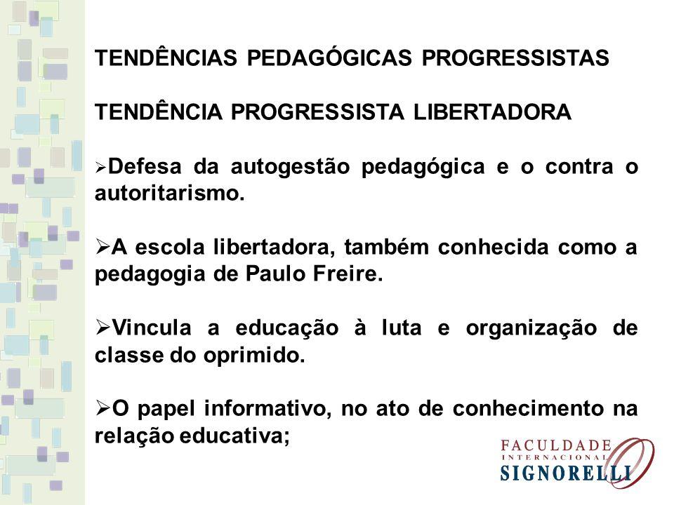 TENDÊNCIAS PEDAGÓGICAS PROGRESSISTAS TENDÊNCIA PROGRESSISTA LIBERTADORA Defesa da autogestão pedagógica e o contra o autoritarismo. A escola libertado