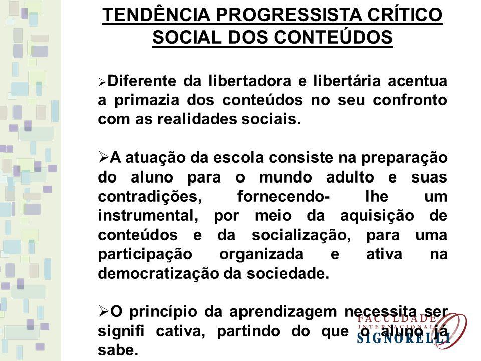 TENDÊNCIA PROGRESSISTA CRÍTICO SOCIAL DOS CONTEÚDOS Diferente da libertadora e libertária acentua a primazia dos conteúdos no seu confronto com as realidades sociais.