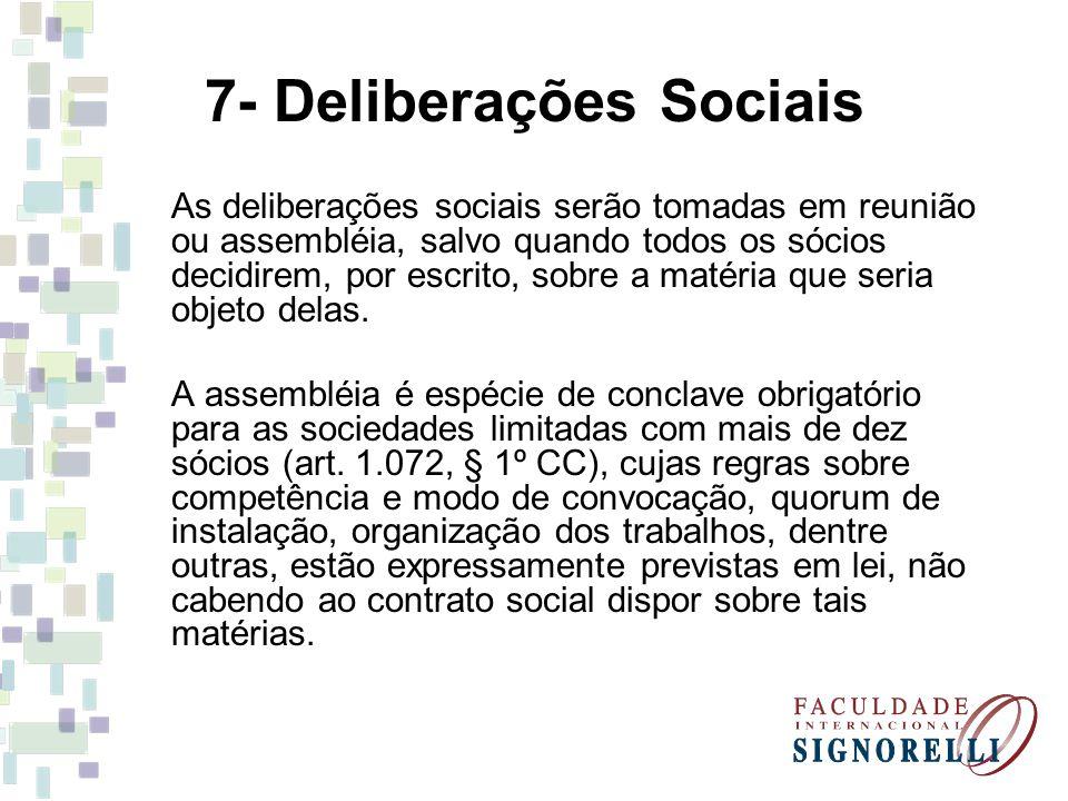 7- Deliberações Sociais As deliberações sociais serão tomadas em reunião ou assembléia, salvo quando todos os sócios decidirem, por escrito, sobre a matéria que seria objeto delas.