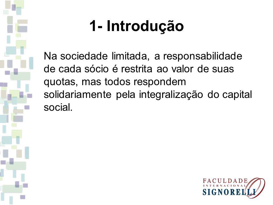 1- Introdução Na sociedade limitada, a responsabilidade de cada sócio é restrita ao valor de suas quotas, mas todos respondem solidariamente pela integralização do capital social.
