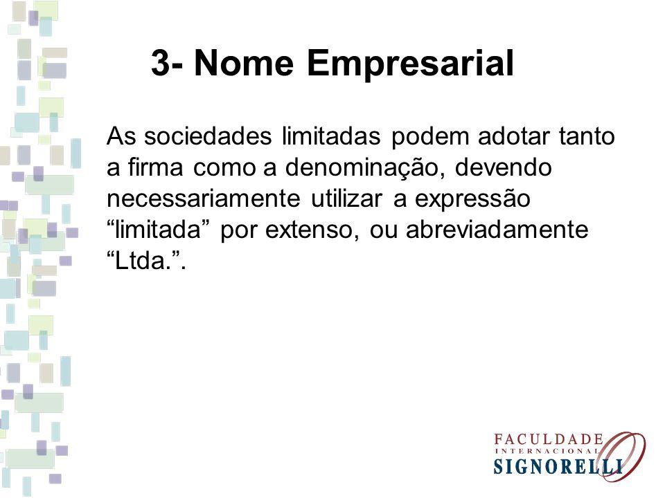 3- Nome Empresarial As sociedades limitadas podem adotar tanto a firma como a denominação, devendo necessariamente utilizar a expressão limitada por extenso, ou abreviadamente Ltda..