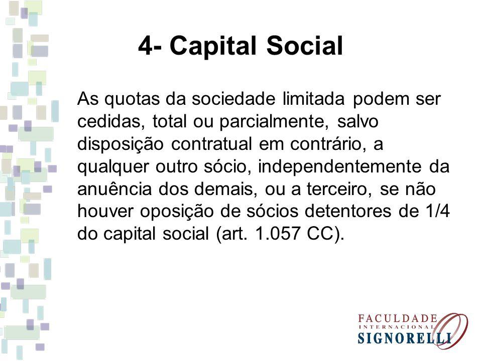 4.1- Aumento do Capital Social O capital social somente poderá ser aumentado quando a totalidade das quotas subscritas tiver sido integralizada (art.