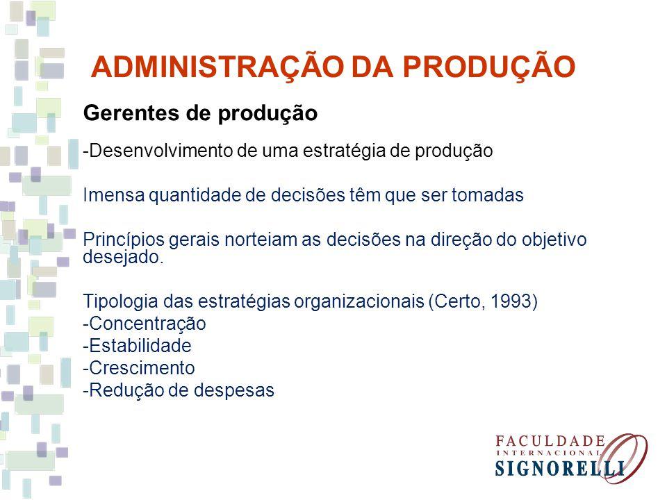 ADMINISTRAÇÃO DA PRODUÇÃO Gerentes de produção -Desenvolvimento de uma estratégia de produção Imensa quantidade de decisões têm que ser tomadas Princí
