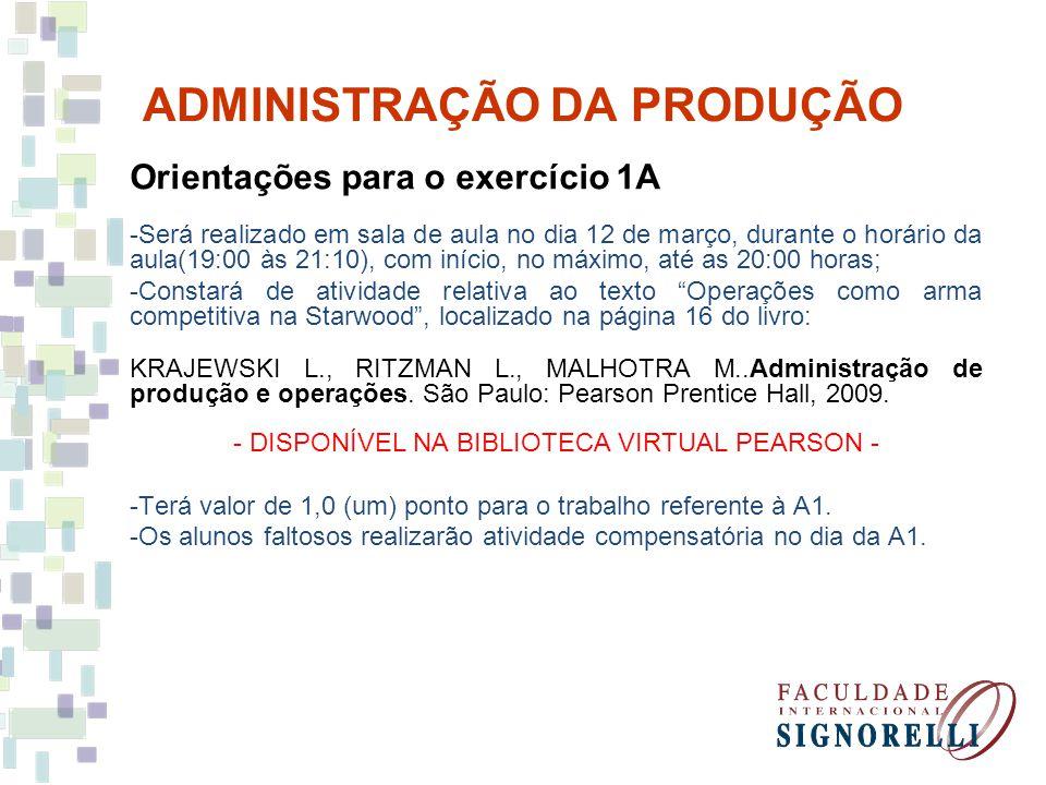 ADMINISTRAÇÃO DA PRODUÇÃO Orientações para o exercício 1A -Será realizado em sala de aula no dia 12 de março, durante o horário da aula(19:00 às 21:10