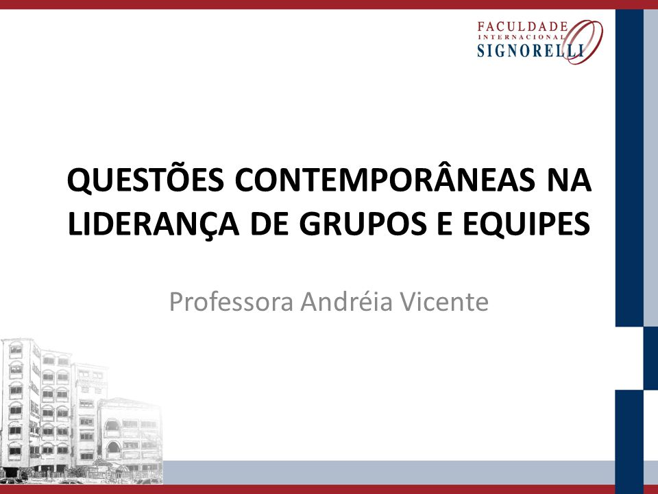 QUESTÕES CONTEMPORÂNEAS NA LIDERANÇA DE GRUPOS E EQUIPES Professora Andréia Vicente