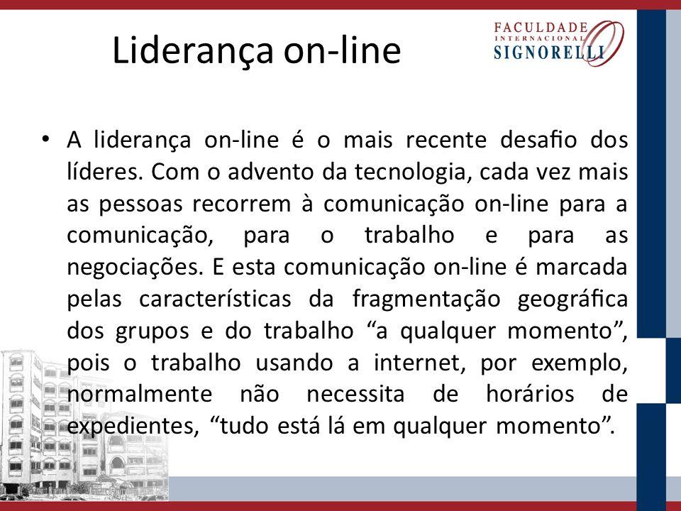 Liderança on-line A liderança on-line é o mais recente desao dos líderes. Com o advento da tecnologia, cada vez mais as pessoas recorrem à comunicação