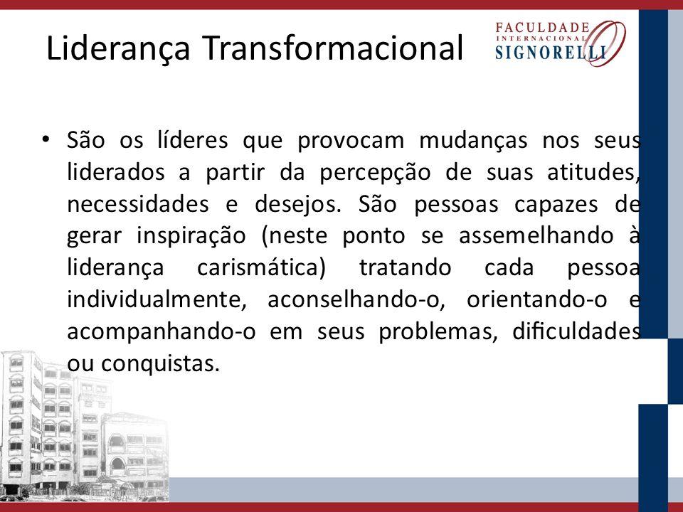 Liderança Transformacional São os líderes que provocam mudanças nos seus liderados a partir da percepção de suas atitudes, necessidades e desejos. São