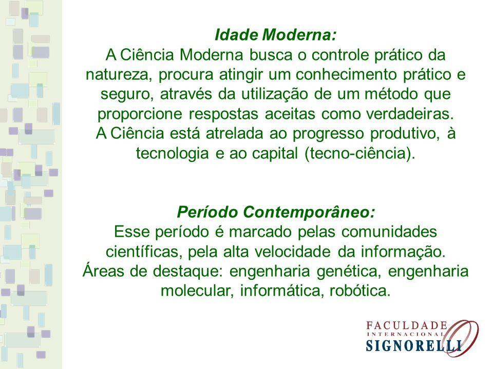 Idade Moderna: A Ciência Moderna busca o controle prático da natureza, procura atingir um conhecimento prático e seguro, através da utilização de um m