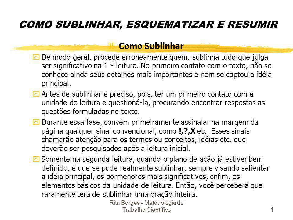 Rita Borges - Metodologia do Trabalho Científico1 COMO SUBLINHAR, ESQUEMATIZAR E RESUMIR zComo Sublinhar yDe modo geral, procede erroneamente quem, su