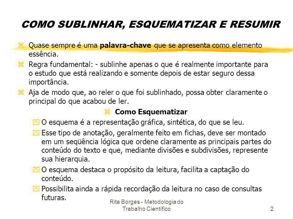 Rita Borges - Metodologia do Trabalho Científico2 COMO SUBLINHAR, ESQUEMATIZAR E RESUMIR zQuase sempre é uma palavra-chave que se apresenta como eleme