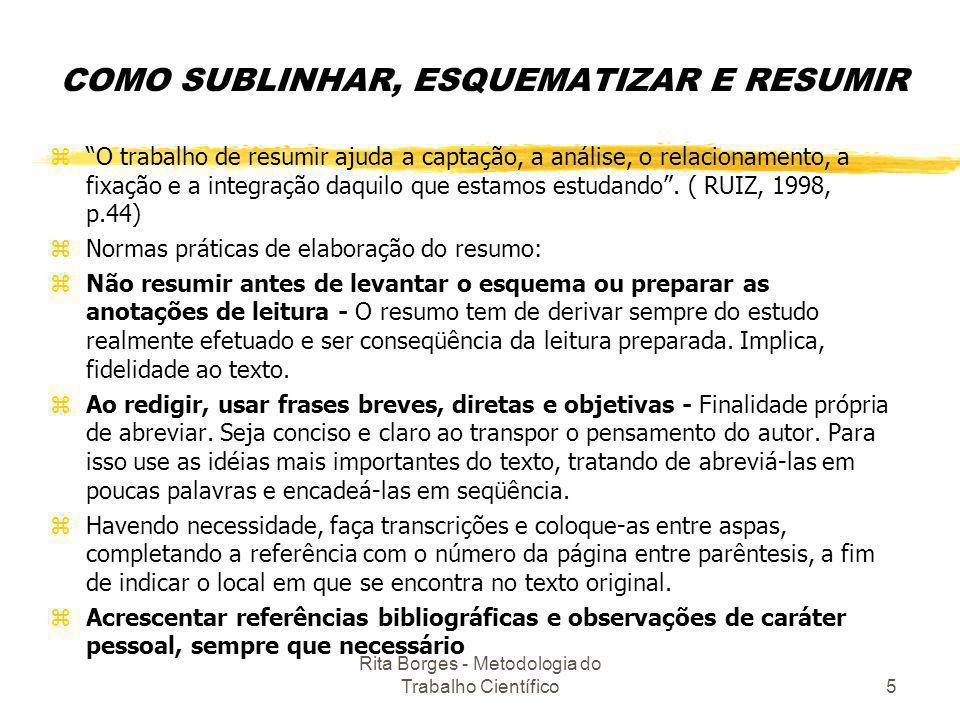 Rita Borges - Metodologia do Trabalho Científico5 COMO SUBLINHAR, ESQUEMATIZAR E RESUMIR zO trabalho de resumir ajuda a captação, a análise, o relacio