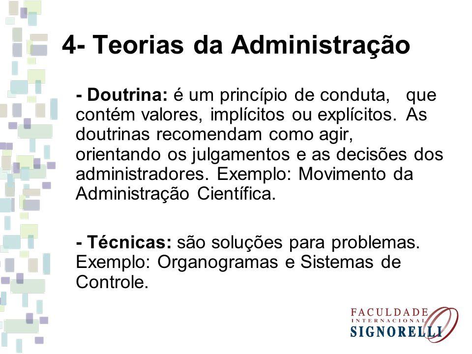 4- Teorias da Administração - Doutrina: é um princípio de conduta, que contém valores, implícitos ou explícitos. As doutrinas recomendam como agir, or