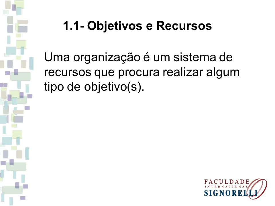 1.2- Subsistência As organizações fornecem os meios de subsistência para muitas pessoas.