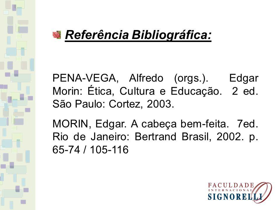 Referência Bibliográfica: PENA-VEGA, Alfredo (orgs.). Edgar Morin: Ética, Cultura e Educação. 2 ed. São Paulo: Cortez, 2003. MORIN, Edgar. A cabeça be