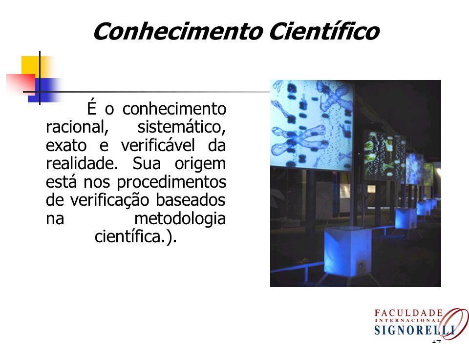 14 Conhecimento Científico É o conhecimento racional, sistemático, exato e verificável da realidade. Sua origem está nos procedimentos de verificação