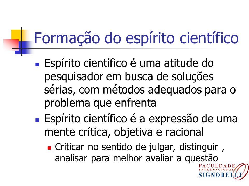 Formação do espírito científico Espírito científico é uma atitude do pesquisador em busca de soluções sérias, com métodos adequados para o problema qu