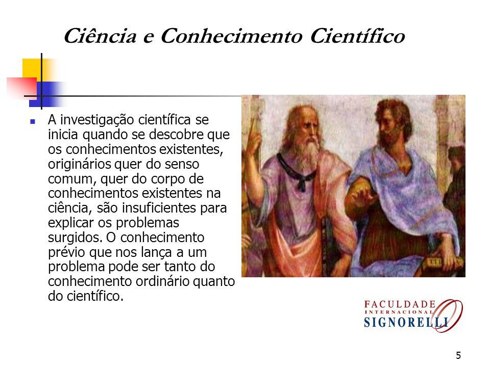 5 A investigação científica se inicia quando se descobre que os conhecimentos existentes, originários quer do senso comum, quer do corpo de conhecimen