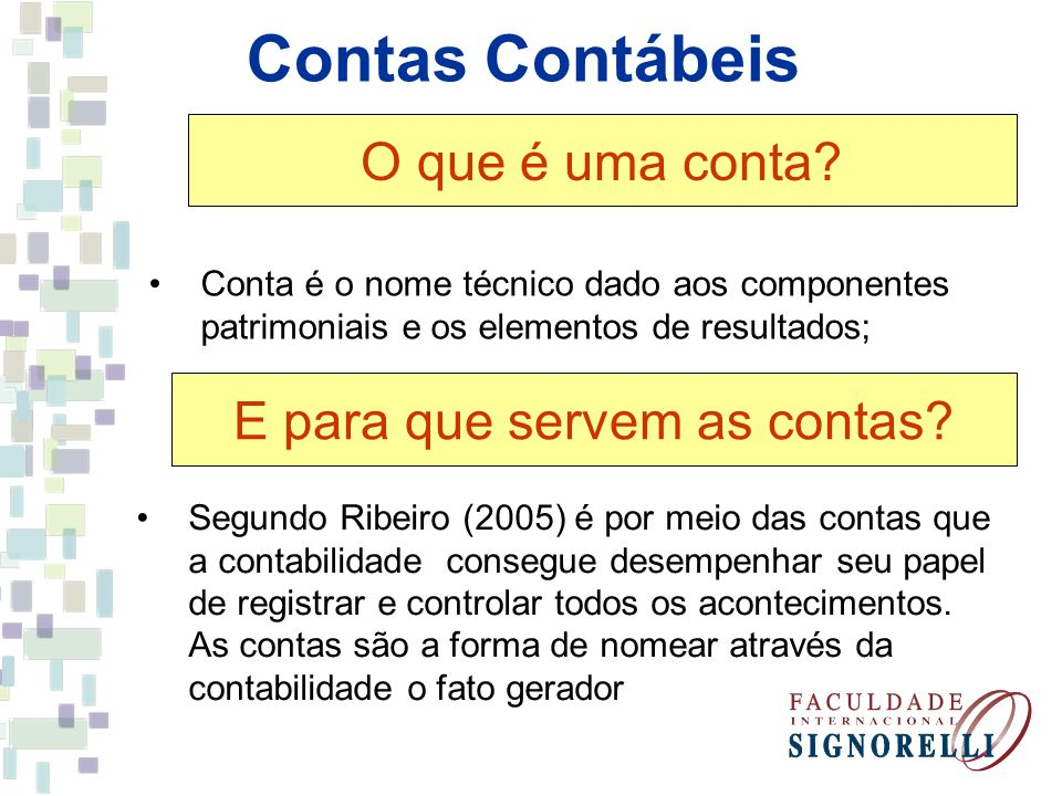 Contas Contábeis Conta é o nome técnico dado aos componentes patrimoniais e os elementos de resultados; O que é uma conta? E para que servem as contas
