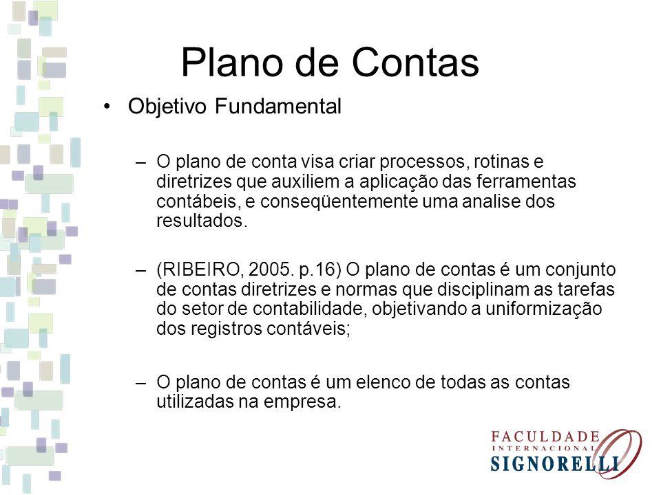 Plano de Contas Objetivo Fundamental –O plano de conta visa criar processos, rotinas e diretrizes que auxiliem a aplicação das ferramentas contábeis,