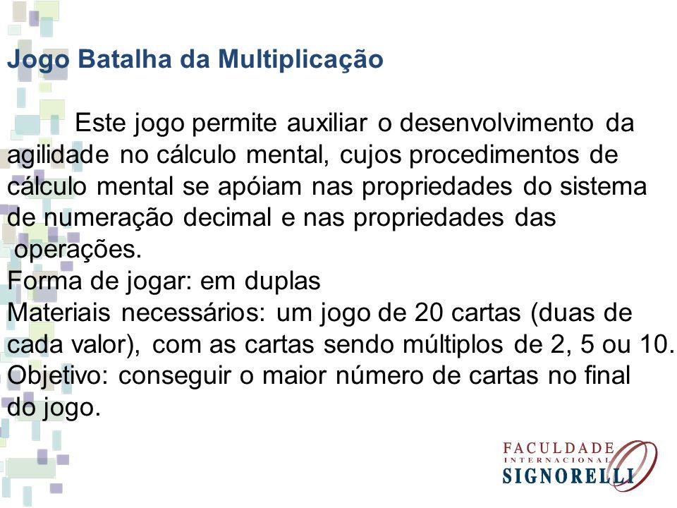 Jogo Batalha da Multiplicação Este jogo permite auxiliar o desenvolvimento da agilidade no cálculo mental, cujos procedimentos de cálculo mental se ap