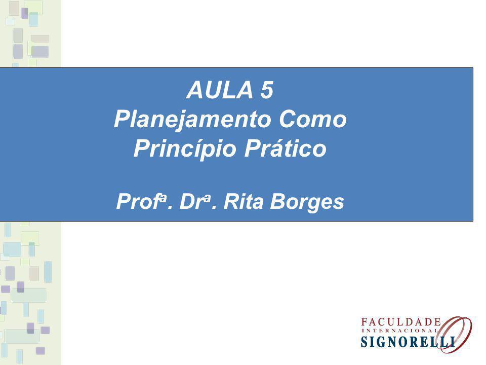 AULA 5 Planejamento Como Princípio Prático Prof a. Dr a. Rita Borges