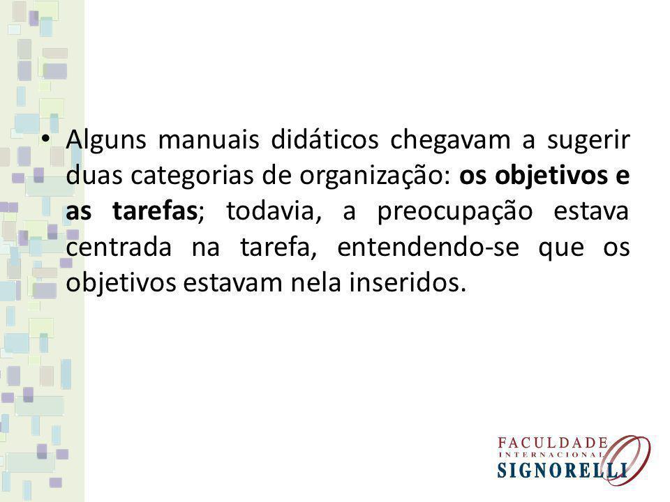 Alguns manuais didáticos chegavam a sugerir duas categorias de organização: os objetivos e as tarefas; todavia, a preocupação estava centrada na taref