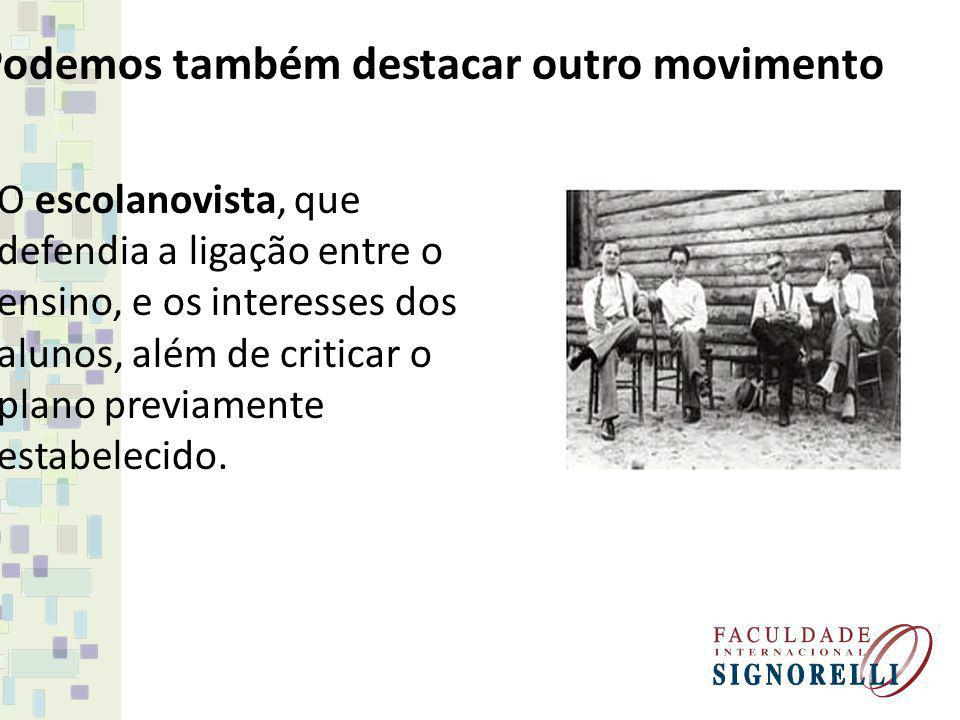 Podemos também destacar outro movimento O escolanovista, que defendia a ligação entre o ensino, e os interesses dos alunos, além de criticar o plano p