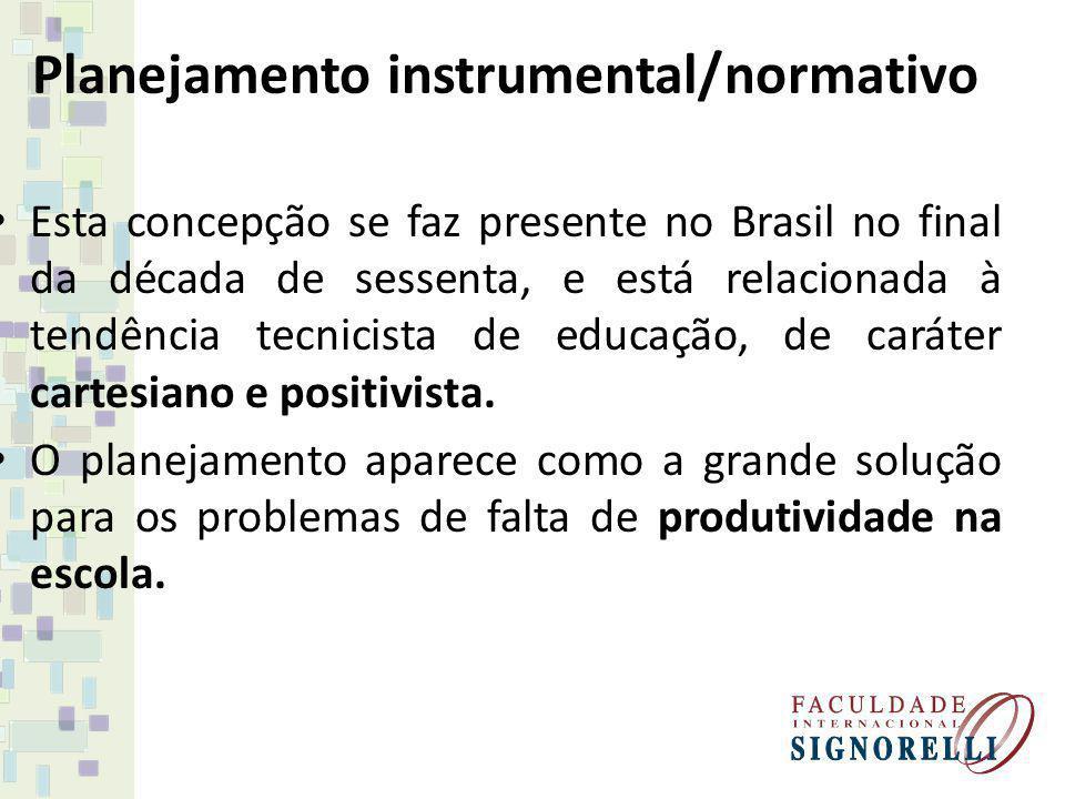 Planejamento instrumental/normativo Esta concepção se faz presente no Brasil no final da década de sessenta, e está relacionada à tendência tecnicista